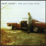 Neal Casal, The Sun Rises Here