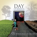 Mirrored In Secrecy, Day of Renewal