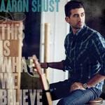 Aaron Shust, This Is What We Believe