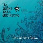 The Divine Baze Orchestra, Once We Were Born...