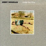 Jerry Douglas, Under The Wire
