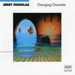 Jerry Douglas, Changing Channels