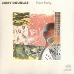 Jerry Douglas, Plant Early