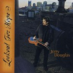 Jerry Douglas, Lookout For Hope