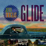 Jerry Douglas, Glide