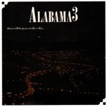 Alabama 3, There Will Be Peace in the Valley...