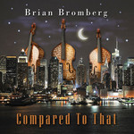 Brian Bromberg, Compared to That