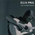 Ellis Paul, Say Something