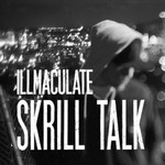 Illmaculate, Skrill Talk