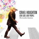 Israel Houghton, Love God. Love People. The London Sessions