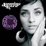 Jasmine Kara, Blues Ain't Nothing but a Good Woman Gone Bad
