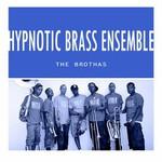 Hypnotic Brass Ensemble, The Brothas