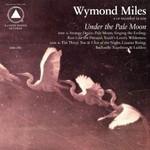 Wymond Miles, Under The Pale Moon