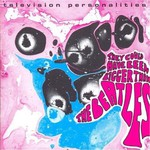 Television Personalities, They Could Have Been Bigger Than the Beatles