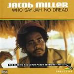 Jacob Miller, Who Says Jah No Dread