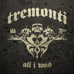 Tremonti, All I Was