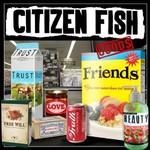 Citizen Fish, Goods