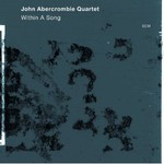 John Abercrombie Quartet, Within A Song