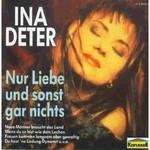 Ina Deter, Nur Liebe und Sonst Gar Nichts
