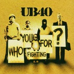 UB40, Who You Fighting For?