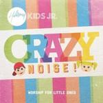 Hillsong Kids, Crazy Noise!: Worship For Little Ones