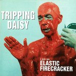 Tripping Daisy, I Am an Elastic Firecracker