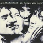 Grand Funk Railroad, Good Singin', Good Playin'