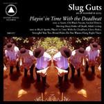 Slug Guts, Playin' In Time With The Deadbeat