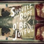 Shovels & Rope, O' Be Joyful
