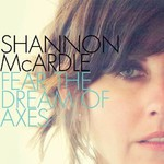 Shannon McArdle, Fear The Dream Of Axes