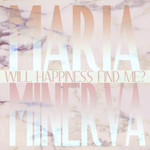 Maria Minerva, Will Happiness Find Me?