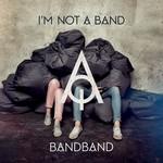 I'm Not A Band, Band Band