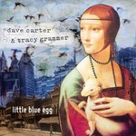 Dave Carter & Tracy Grammer, Little Blue Egg