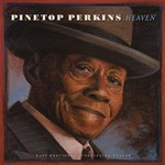 Pinetop Perkins, Heaven