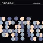 Die! Die! Die!, Harmony