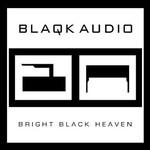 Blaqk Audio, Bright Black Heaven