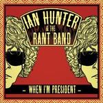 Ian Hunter & the Rant Band, When I'm President