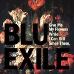 Blu & Exile, Give Me My Flowers While I Can Still Smell Them