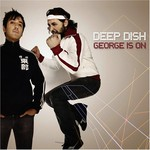 Deep Dish, George Is On