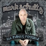 Mark Schultz, All Things Possible