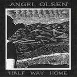 Angel Olsen, Half Way Home