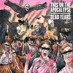 This or the Apocalypse, Dead Years