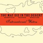 You.May.Die.In.The.Desert, International Waters