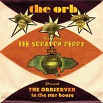 The Orb, The Orbserver In The Star House (Feat. Lee Scratch Perry)