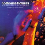 Hothouse Flowers, Songs From The Rain