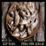 Zip Tang, Feed Our Heads