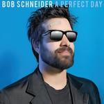 Bob Schneider, A Perfect Day