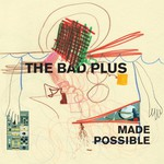 The Bad Plus, Made Possible