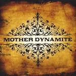 Mother Dynamite, Mother Dynamite