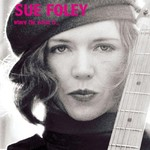 Sue Foley, Where The Action Is